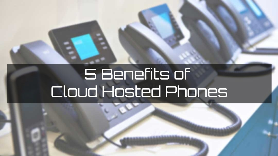 5 Benefits of Cloud Hosted Phones